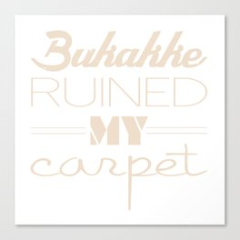 Bukakke Ruined My Carpet Canvas Print