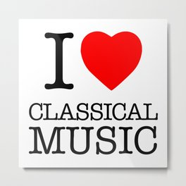 I Love Classical Music Metal Print