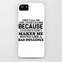 They Call Me Girl Guide Leader Because Partner In Crime Makes Me Sound Like A Bad Influence iPhone Case