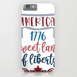 Indepence Day America 1776 Sweet Land of Liberty July 4th Shirt iPhone Case