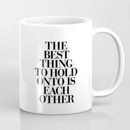 The Best Thing to Hold Onto is Each Other black and white gift for her girlfriend typography Coffee Mug