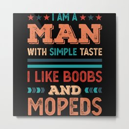 Funny Man who likes Boobs and Mopeds Gift Metal Print
