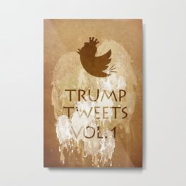Trump Tweets. Vol. 1 Metal Print