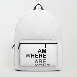 I AM HERE WHERE ARE YOU? Backpack