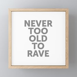 Never too old to rave,  the perfect raver t-shirt Framed Mini Art Print
