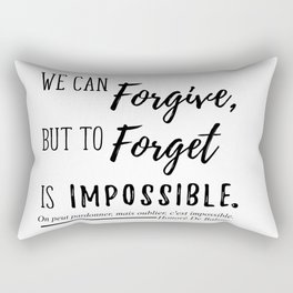 We Can Forgive, But To Forget Is Impossible. Rectangular Pillow