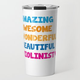 Amazing Awesome Wonderful Beautiful Violinist T-Shirt Travel Mug