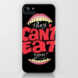 They Can't Eat You iPhone Case