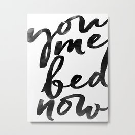 you me bed now Metal Print