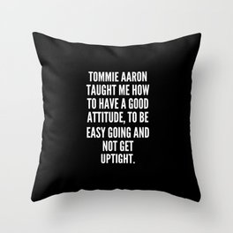 Tommie Aaron taught me how to have a good attitude to be easy going and not get uptight Throw Pillow