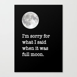 I'm sorry for what I said when it was full moon - Phrase lettering Canvas Print