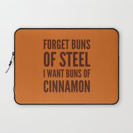 Forget Buns of Steel I want Buns of Cinnamon (Cinnamon Color & Brown) Laptop Sleeve