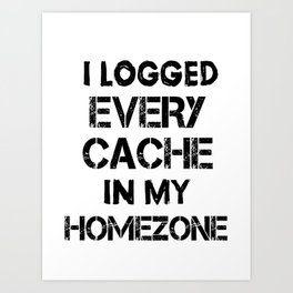 i logged every cache in my homezone Art Print