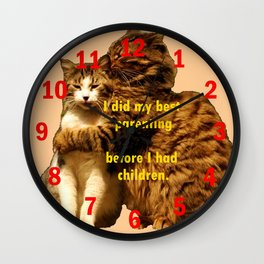 I did my best parenting before I had children. . . Wall Clock