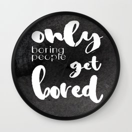 Only Boring People Get Bored - Watercolor and Typography - Black & White Saying Wall Clock