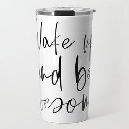 Wake Up and Be Awesome, Inspirational Quote, Printable Art, Bedroom Decor Travel Mug