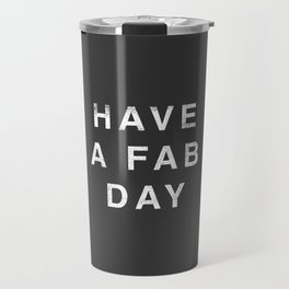 Have A Fab Day Travel Mug