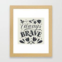 Always Brave Framed Art Print