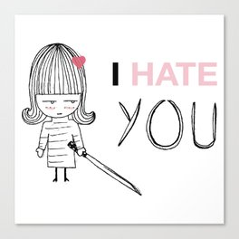 I Hate You / Kill Bill Canvas Print
