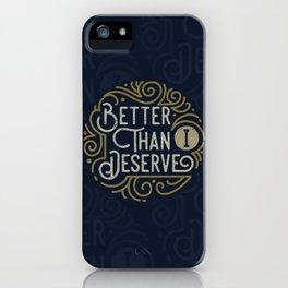 Better than i deserve iPhone Case