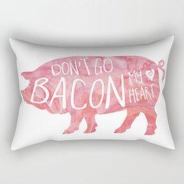 Don't go BACON my heart! Rectangular Pillow