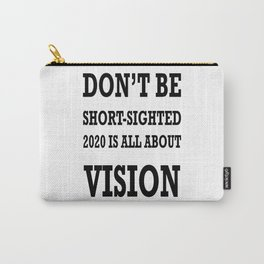 Don't Be ShortSighted 2020 Is All About Vision  Carry-All Pouch