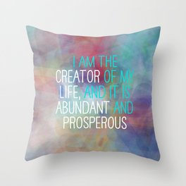 I Am The Creator Of My Life, And It Is Abundant And Prosperous Throw Pillow