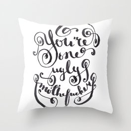 You're One Ugly Mother*ucker Throw Pillow