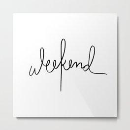 Weekend Metal Print