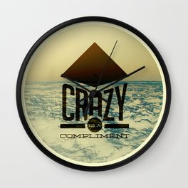 Crazy is a compliment. Wall Clock
