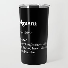 Bedgasm funny meme dictionary definition modern black and white typography home room wall decor Travel Mug