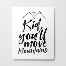 Kid You'll Move Mountains, Printable Art, Inspirational Print, Nursery Metal Print