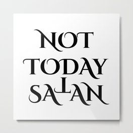 Not today Satan- Antichrist quote with occult symbol upside down cross T Metal Print