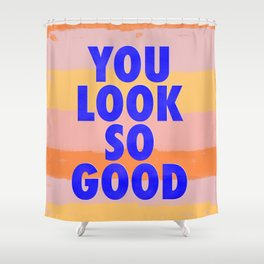 You Look So Good! Shower Curtain