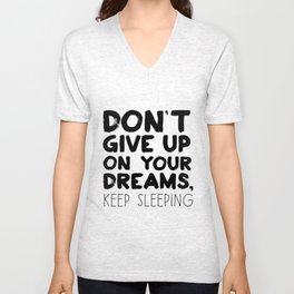 Don't Give Up On Your Dreams, Keep Sleeping Unisex V-Neck