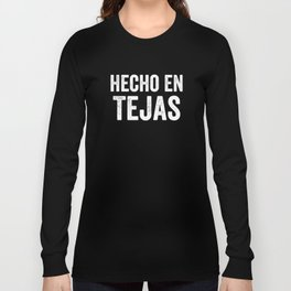 Hecho En Tejas, Made In Texas Spanish, Mexican American, Tejano Long Sleeve T-shirt