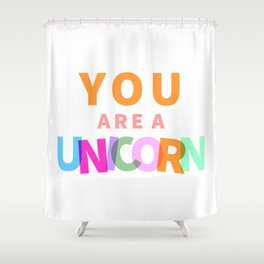 You Are A Unicorn Shower Curtain