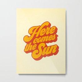 Here Comes The Sun | Retro 70s Typography Metal Print