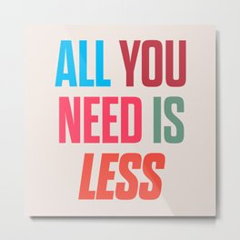 All you need is less, positive thinking, inspirational quote, life mantra, happiness Metal Print