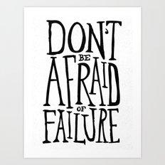 Don't be afraid of failure Art Print