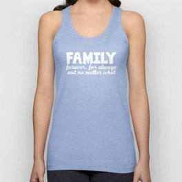 Family Forever for Always No Matter What T-Shirt Unisex Tank Top