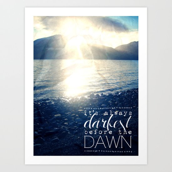 Always Darkest Before Dawn Art Print