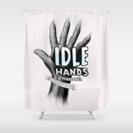 idle hands Shower Curtain
