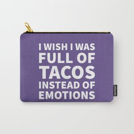 I Wish I Was Full of Tacos Instead of Emotions (Ultra Violet) Carry-All Pouch