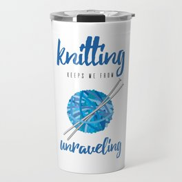 Funny Knitting Keeps Me From Unraveling Crafter's Travel Mug
