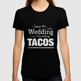 After the wedding I'm eating Tacos! Fun Wedding Diet T Shirt T-shirt