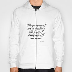 The purpose of art is washing the dust of daily life off our souls. – Pablo Picasso Hoody