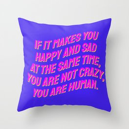 If It Makes You Happy and Sad at the Same Time, You Are Not Crazy You Are Human. Throw Pillow