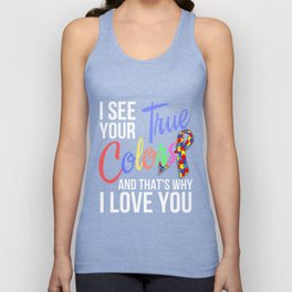 I SEE YOUR TRUE COLORS AND THAT IS WHY I LOVE YOU - AUTISM T-Shirt Unisex Tank Top