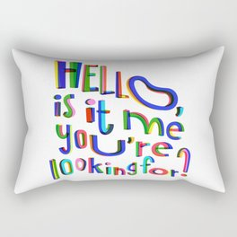 Is it me you're looking for? Rectangular Pillow